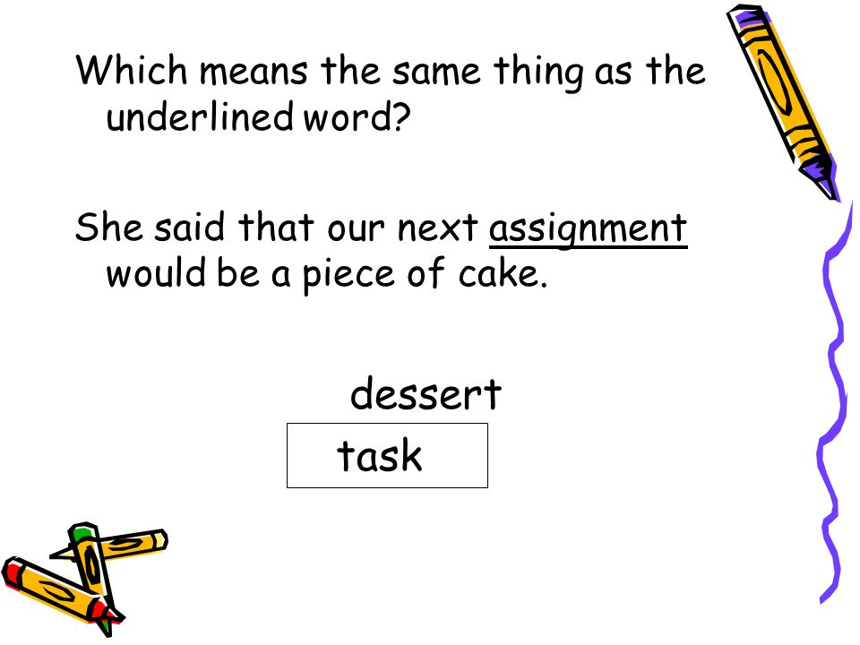 dessert task Which means the same thing as the underlined word