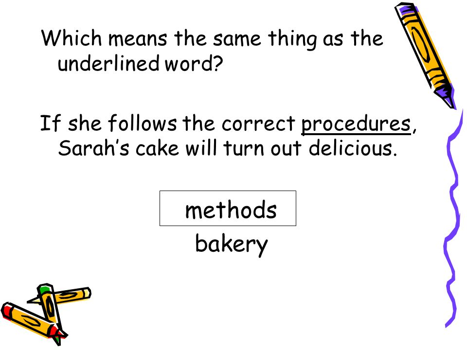 methods bakery Which means the same thing as the underlined word