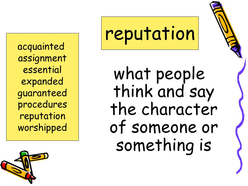 what people think and say the character of someone or something is