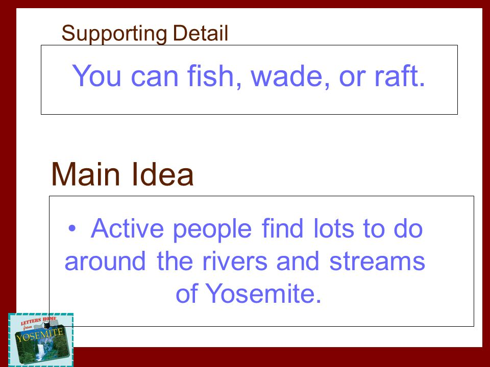 Main Idea You can fish, wade, or raft. Active people find lots to do