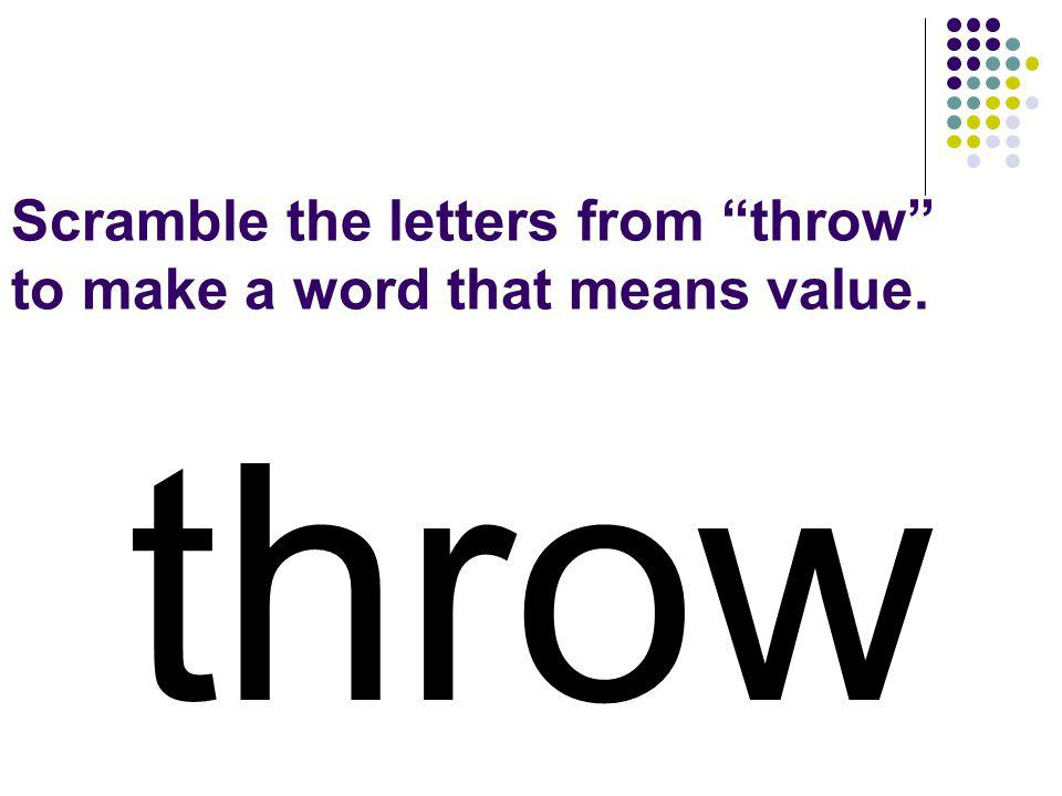 Scramble the letters from throw to make a word that means value.