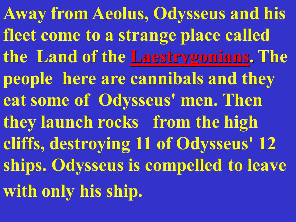 Away from Aeolus, Odysseus and his fleet come to a strange place called the Land of the Laestrygonians.