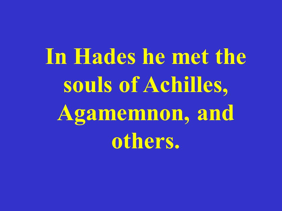 In Hades he met the souls of Achilles, Agamemnon, and others.