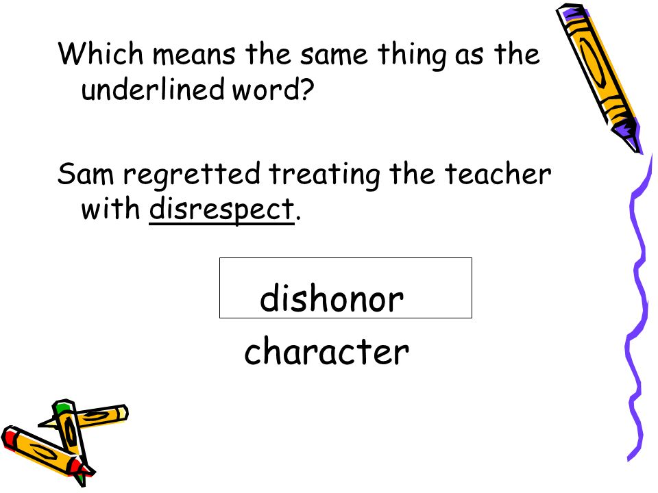 dishonor character Which means the same thing as the underlined word
