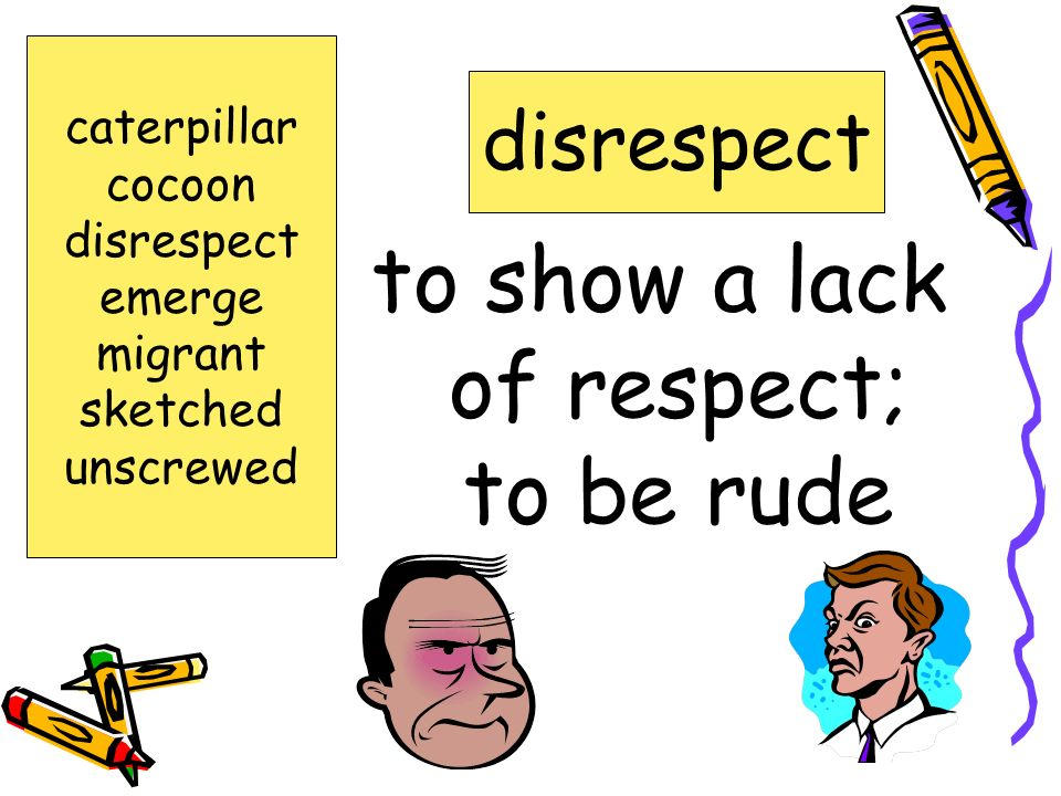 to show a lack of respect; to be rude