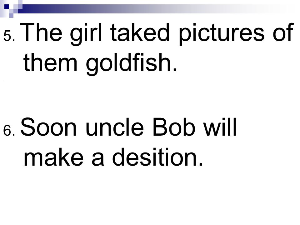 5. The girl taked pictures of them goldfish.