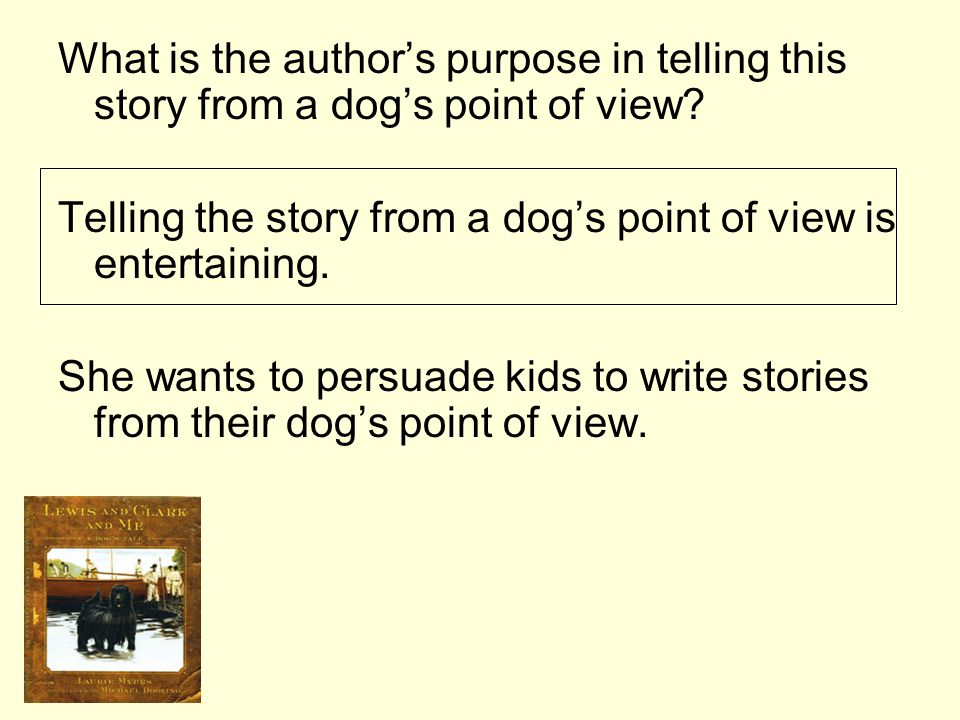 What is the author's purpose in telling this story from a dog's point of view