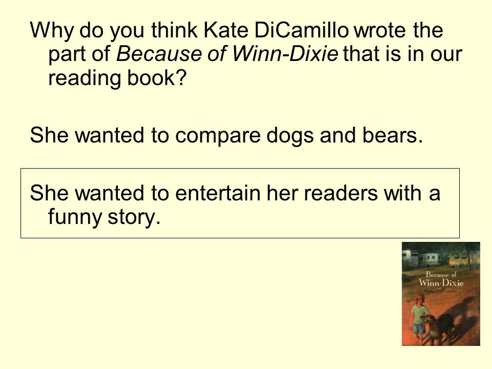 Why do you think Kate DiCamillo wrote the part of Because of Winn-Dixie that is in our reading book