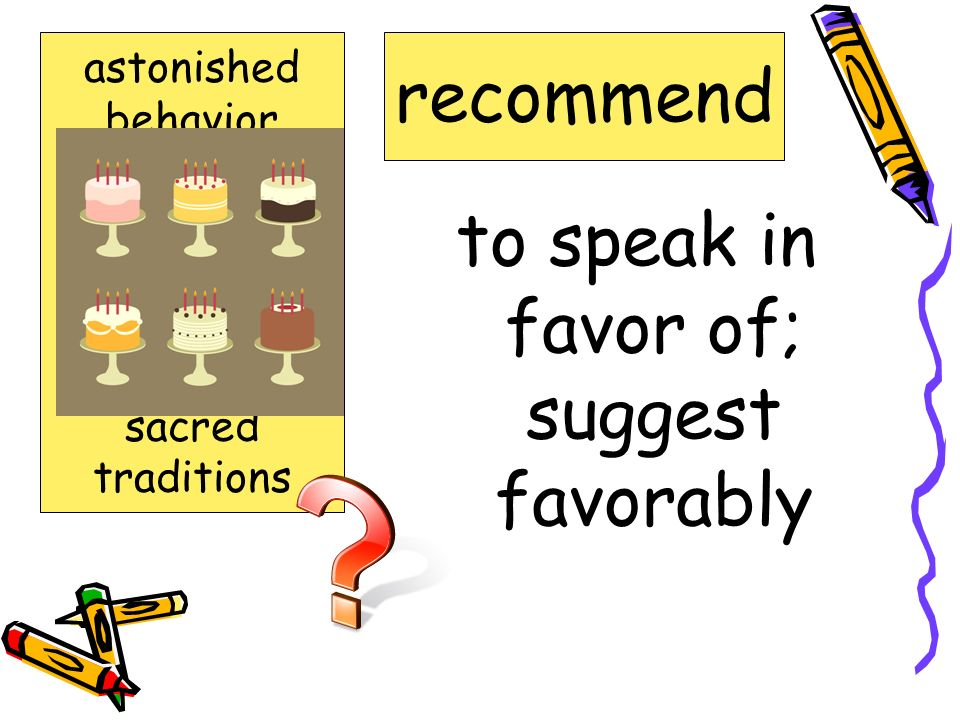to speak in favor of; suggest favorably