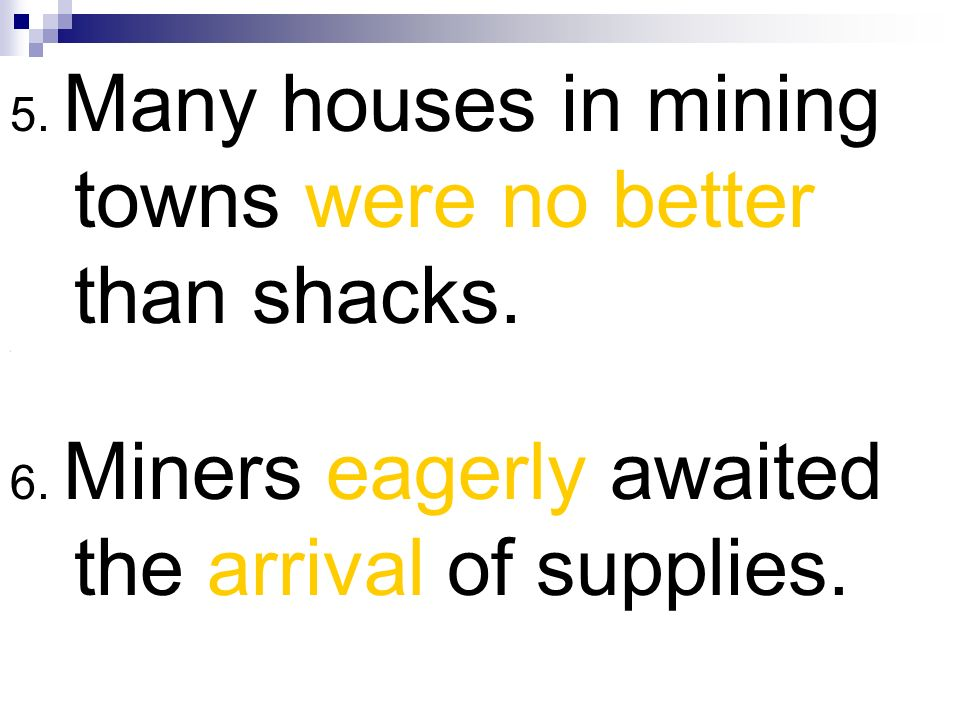 5. Many houses in mining towns were no better than shacks.