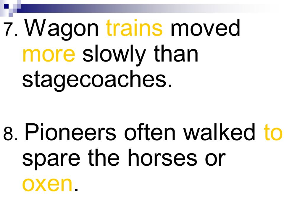 7. Wagon trains moved more slowly than stagecoaches.