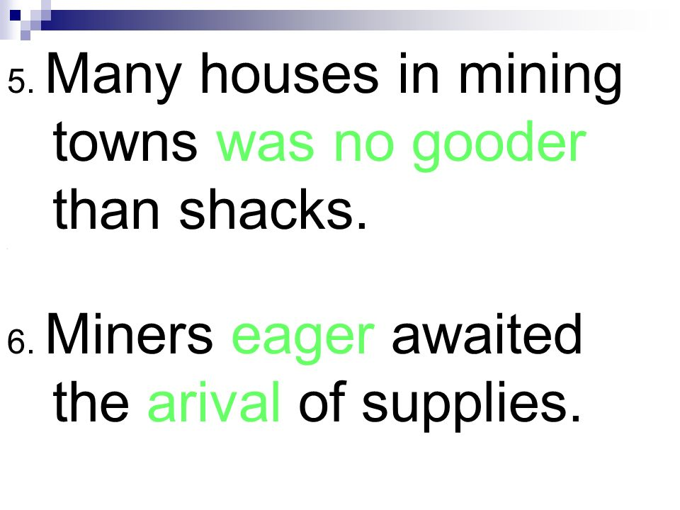 5. Many houses in mining towns was no gooder than shacks.