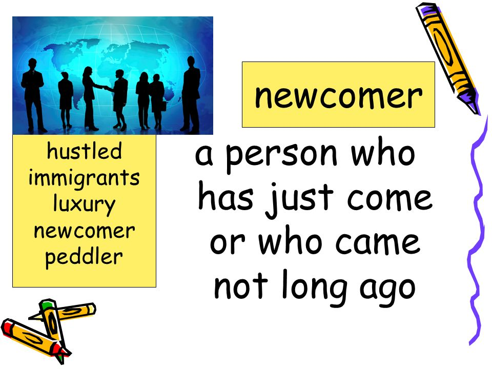 a person who has just come or who came not long ago