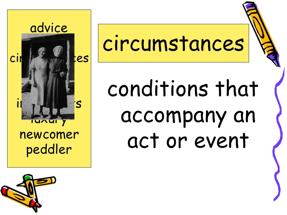 conditions that accompany an act or event