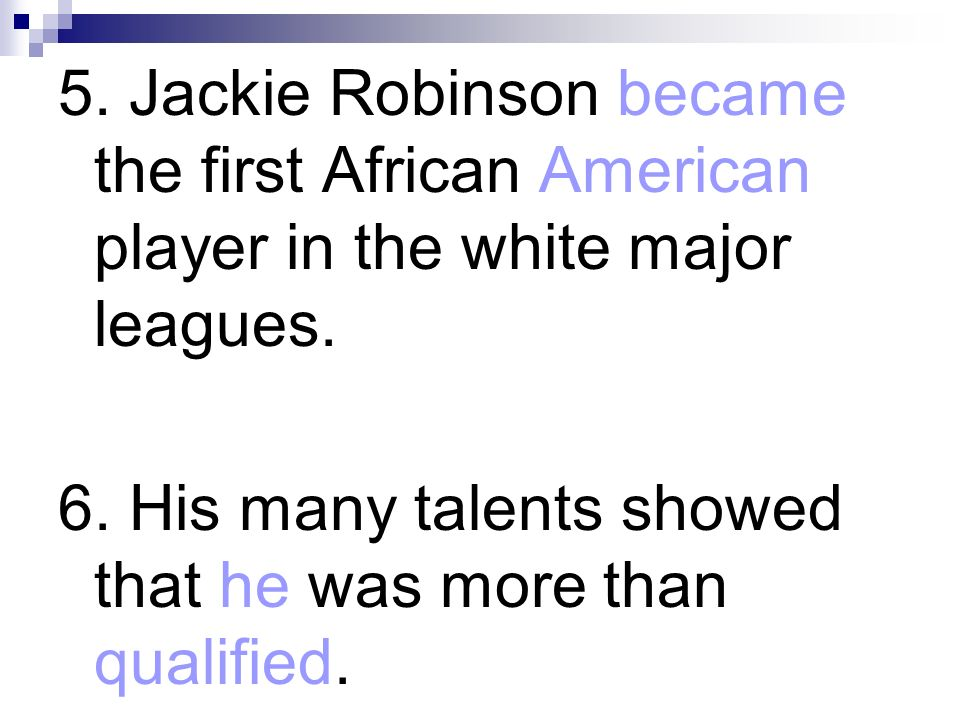 5. Jackie Robinson became the first African American player in the white major leagues.