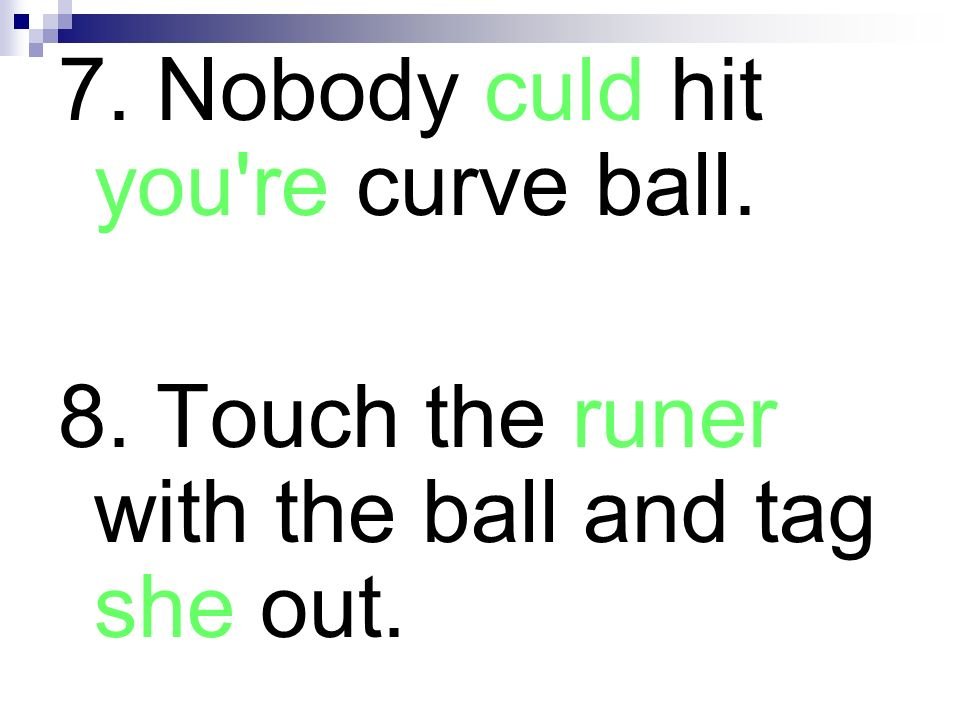 7. Nobody culd hit you re curve ball.