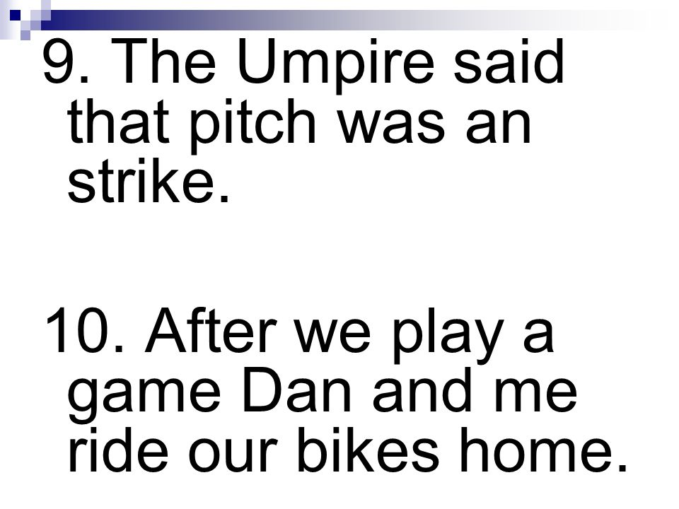 9. The Umpire said that pitch was an strike.