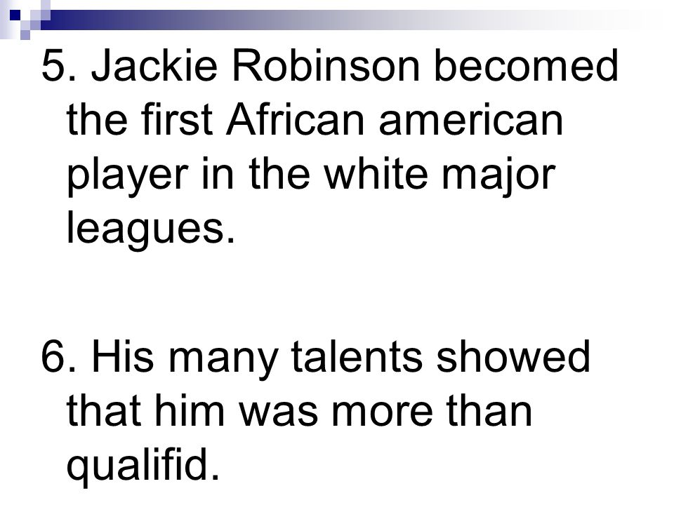 5. Jackie Robinson becomed the first African american player in the white major leagues.