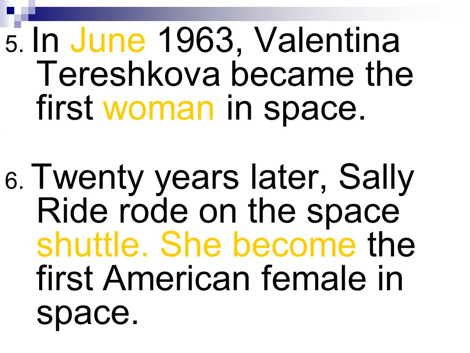 5. In June 1963, Valentina Tereshkova became the first woman in space.