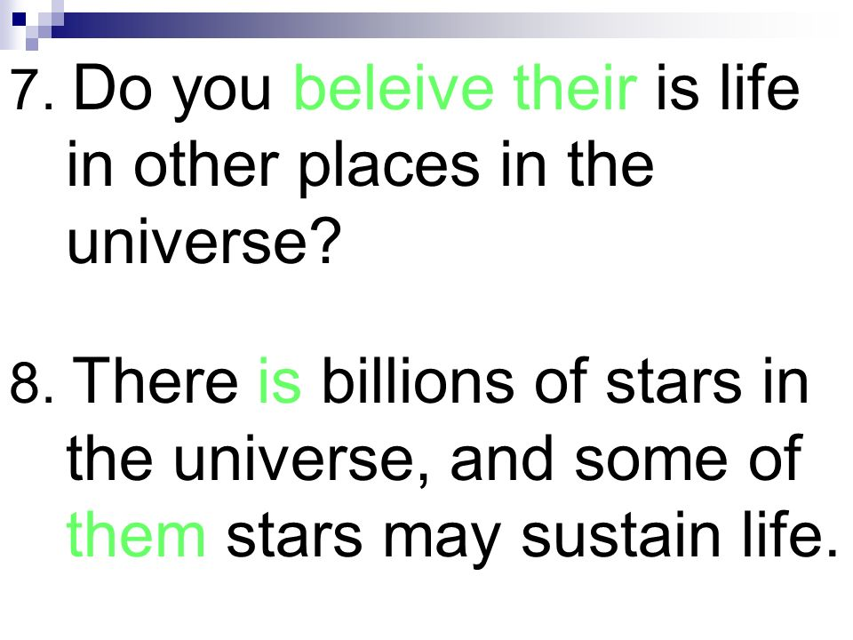 7. Do you beleive their is life in other places in the universe