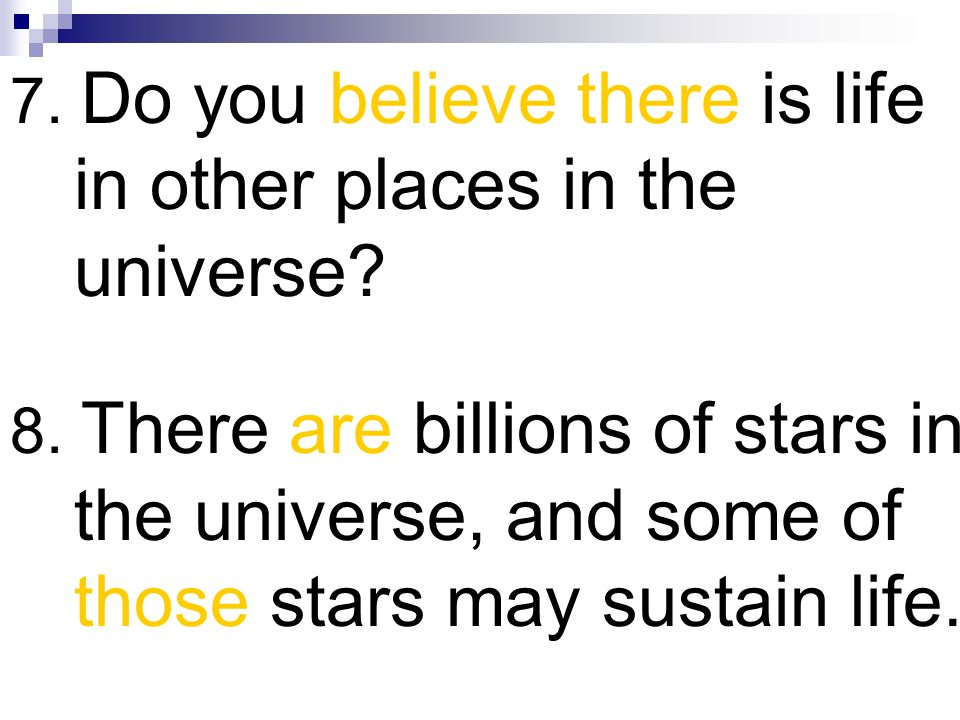 7. Do you believe there is life in other places in the universe