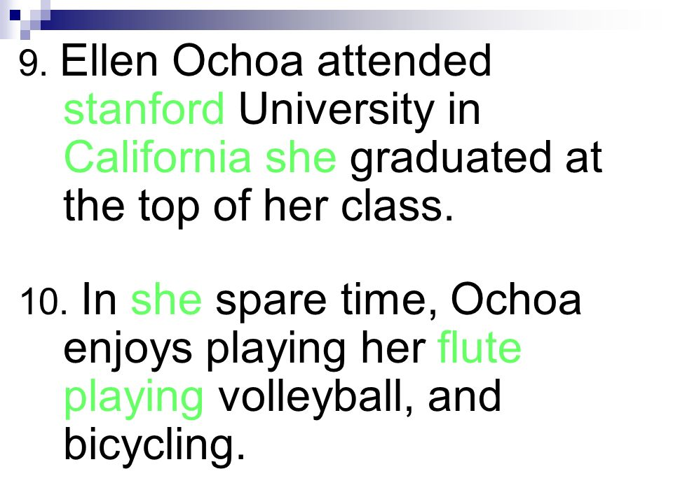 9. Ellen Ochoa attended stanford University in California she graduated at the top of her class.