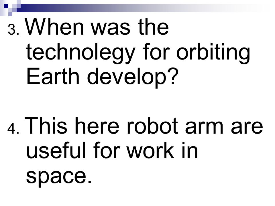 3. When was the technolegy for orbiting Earth develop