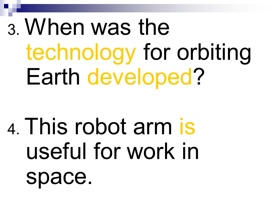 3. When was the technology for orbiting Earth developed