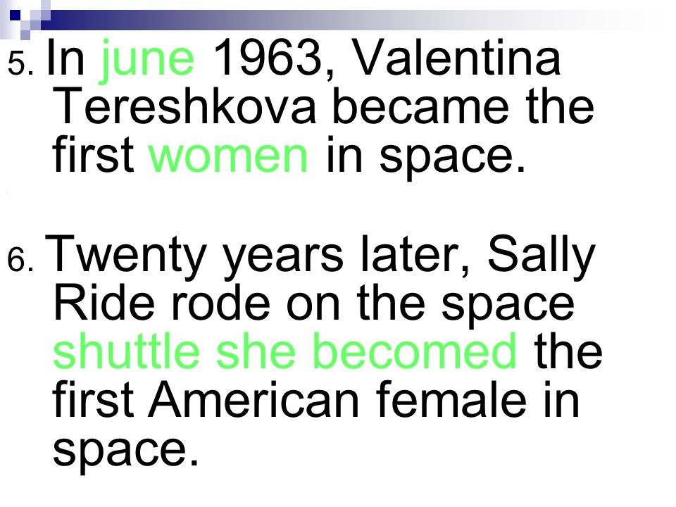 5. In june 1963, Valentina Tereshkova became the first women in space.