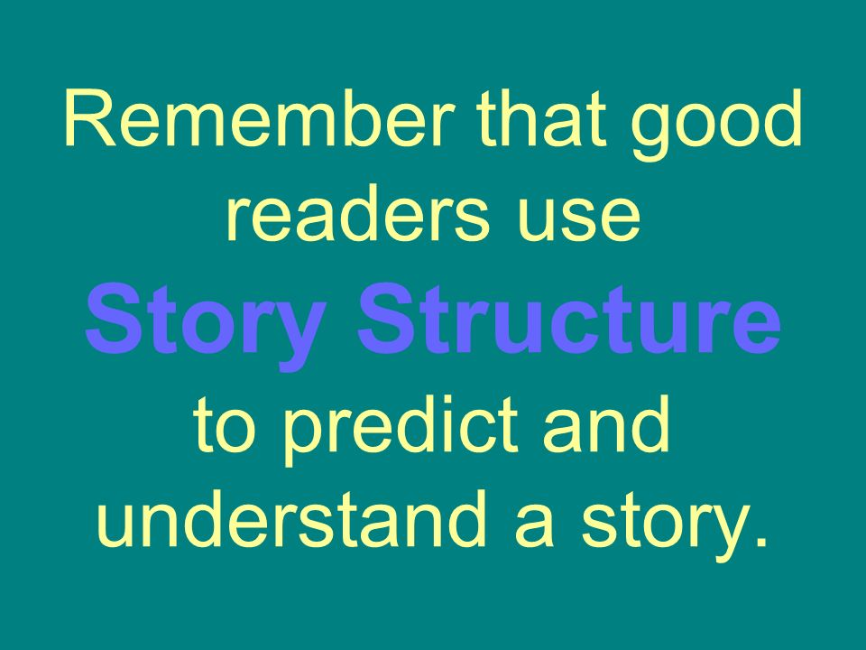 Remember that good readers use Story Structure to predict and understand a story.