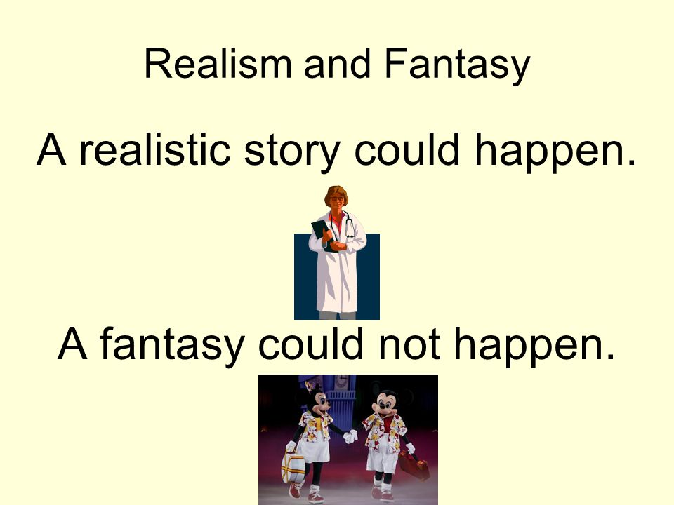A realistic story could happen.