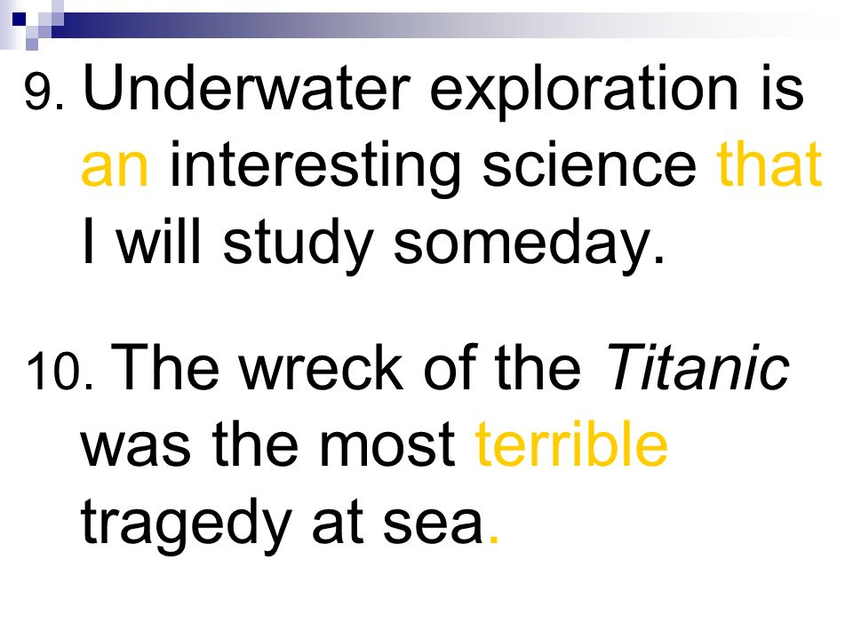 9. Underwater exploration is an interesting science that I will study someday.