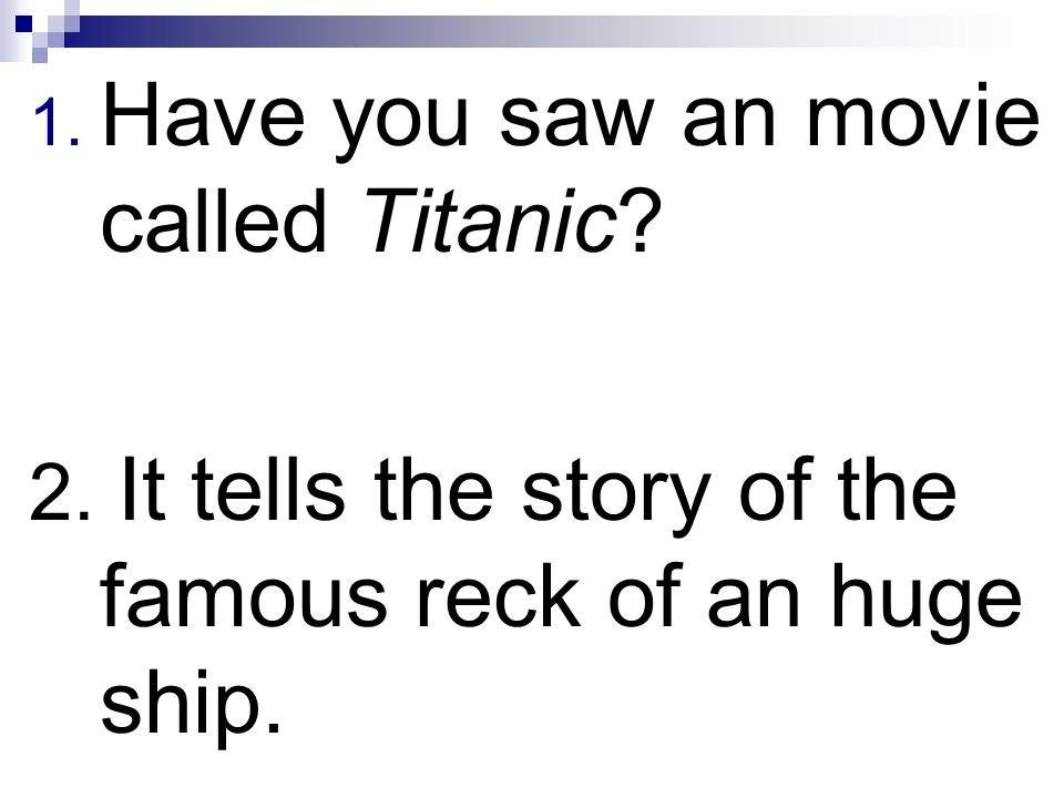 Have you saw an movie called Titanic