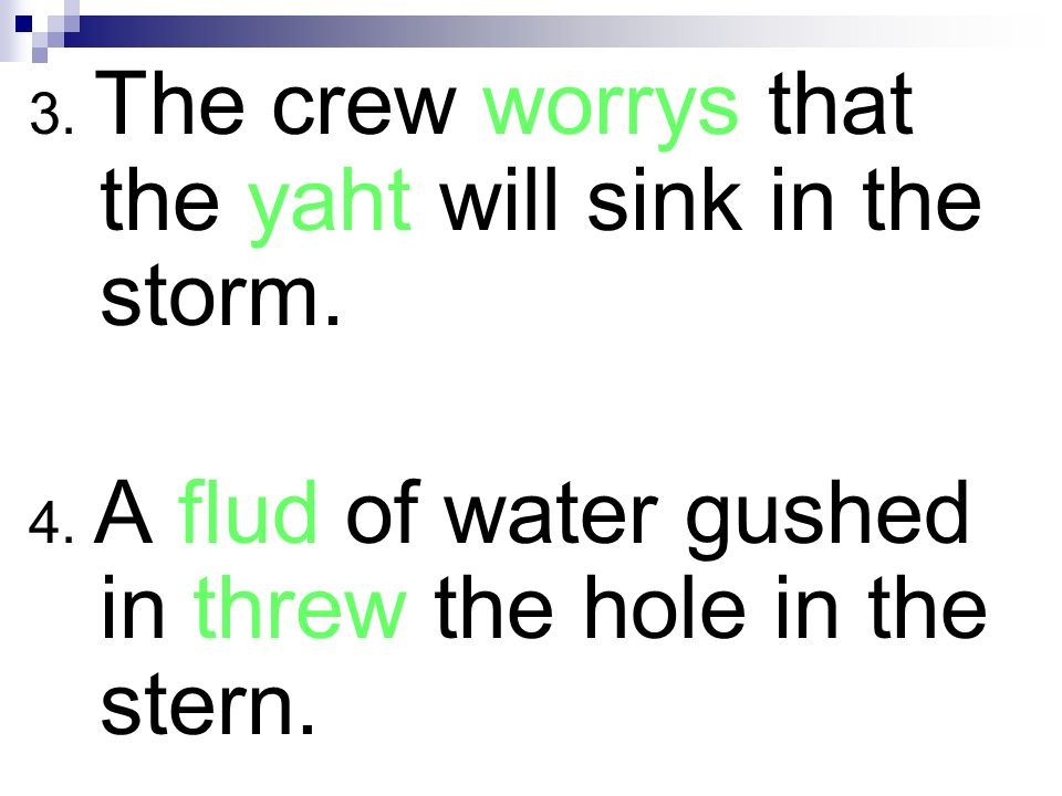3. The crew worrys that the yaht will sink in the storm.