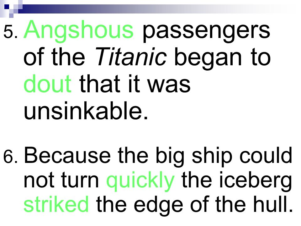 5. Angshous passengers of the Titanic began to dout that it was unsinkable.