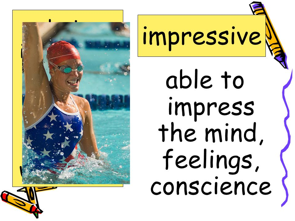 able to impress the mind, feelings, conscience