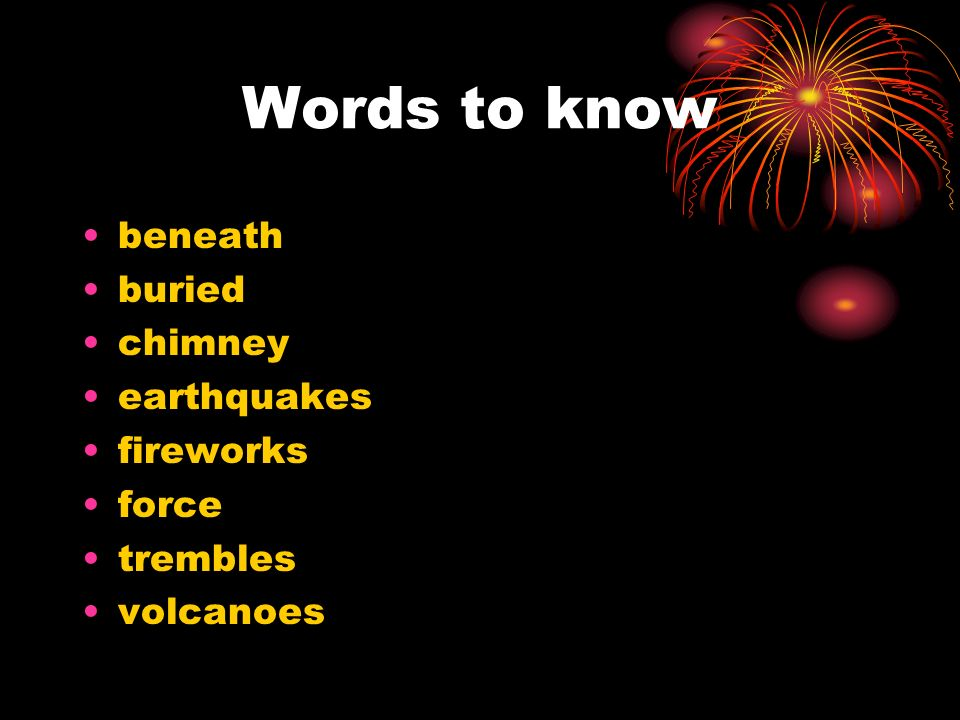 Words to know beneath buried chimney earthquakes fireworks force