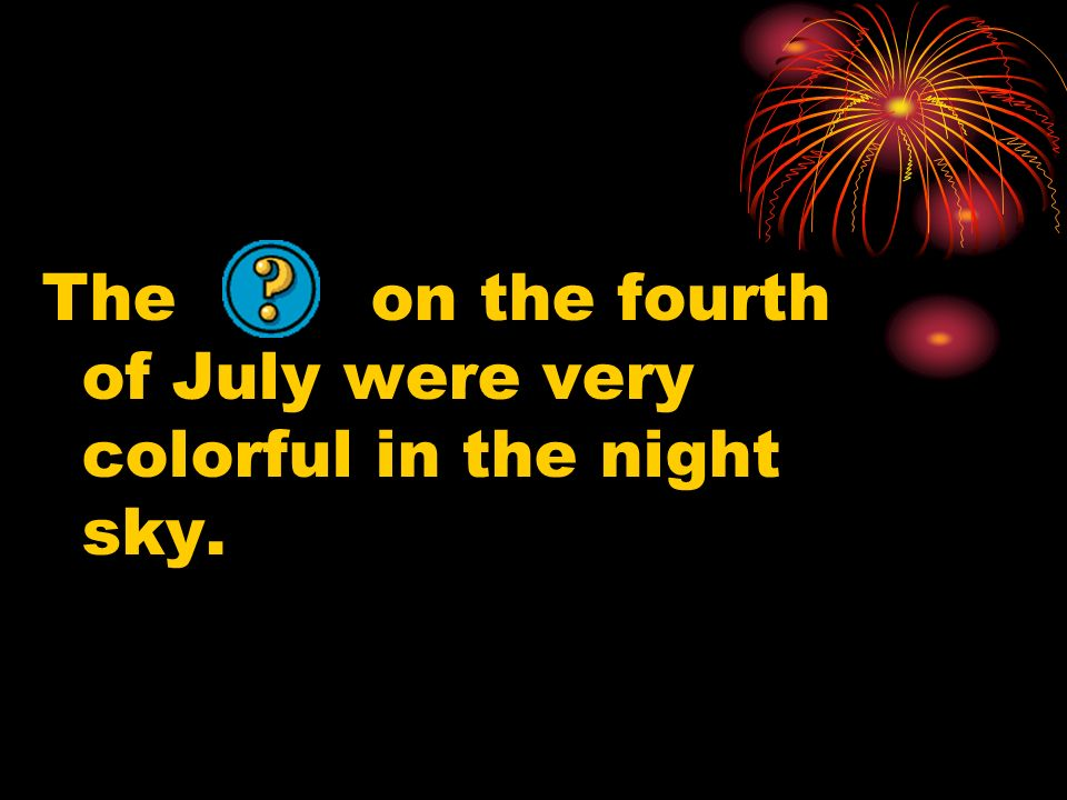 The on the fourth of July were very colorful in the night sky.
