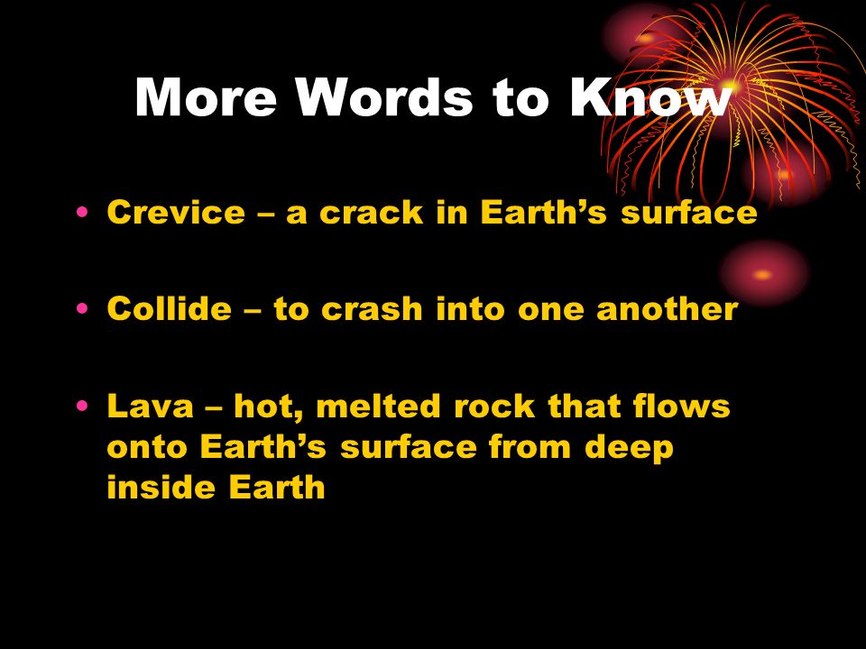 More Words to Know Crevice – a crack in Earth's surface