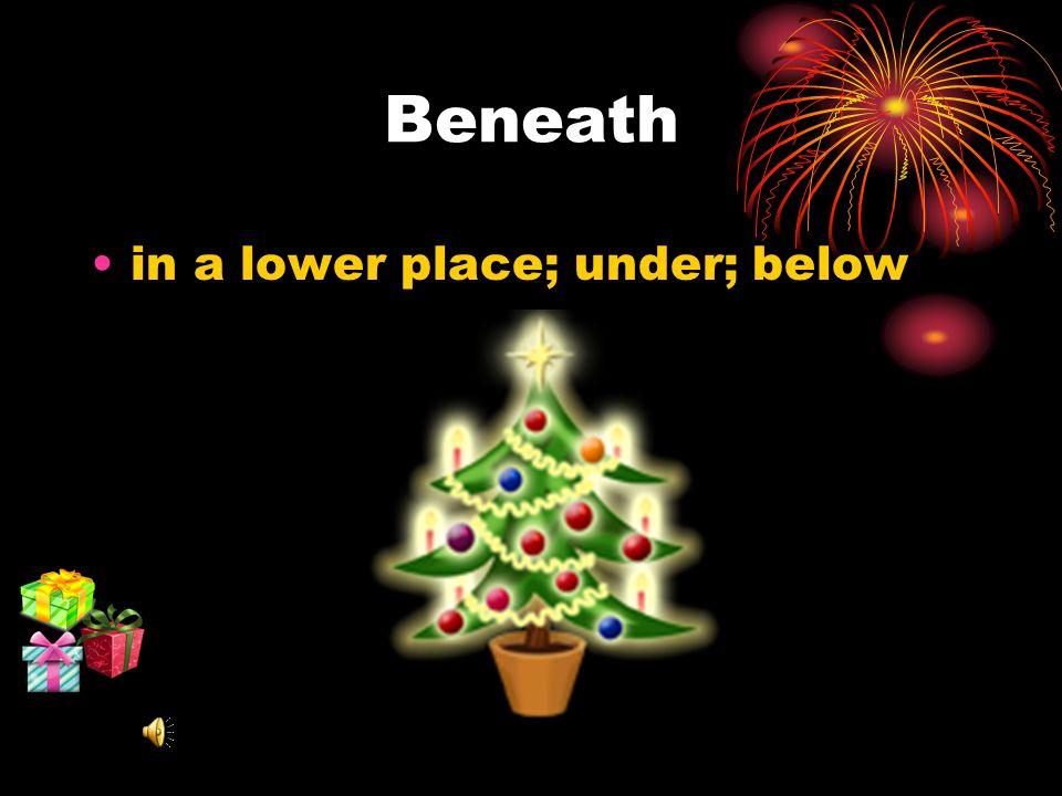 Beneath in a lower place; under; below