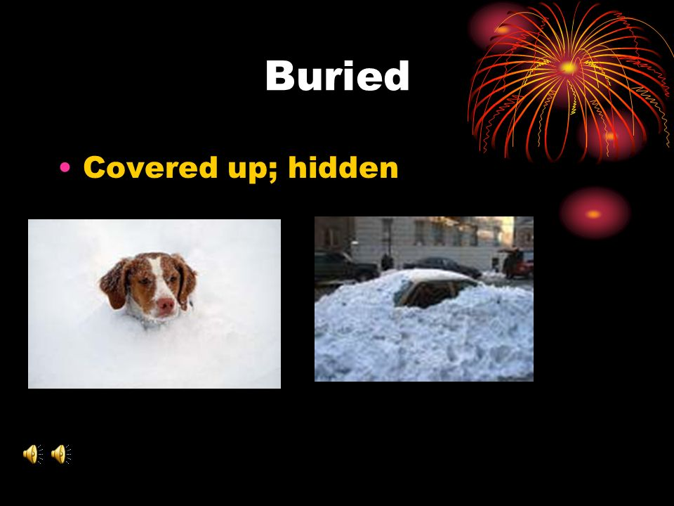 Buried Covered up; hidden