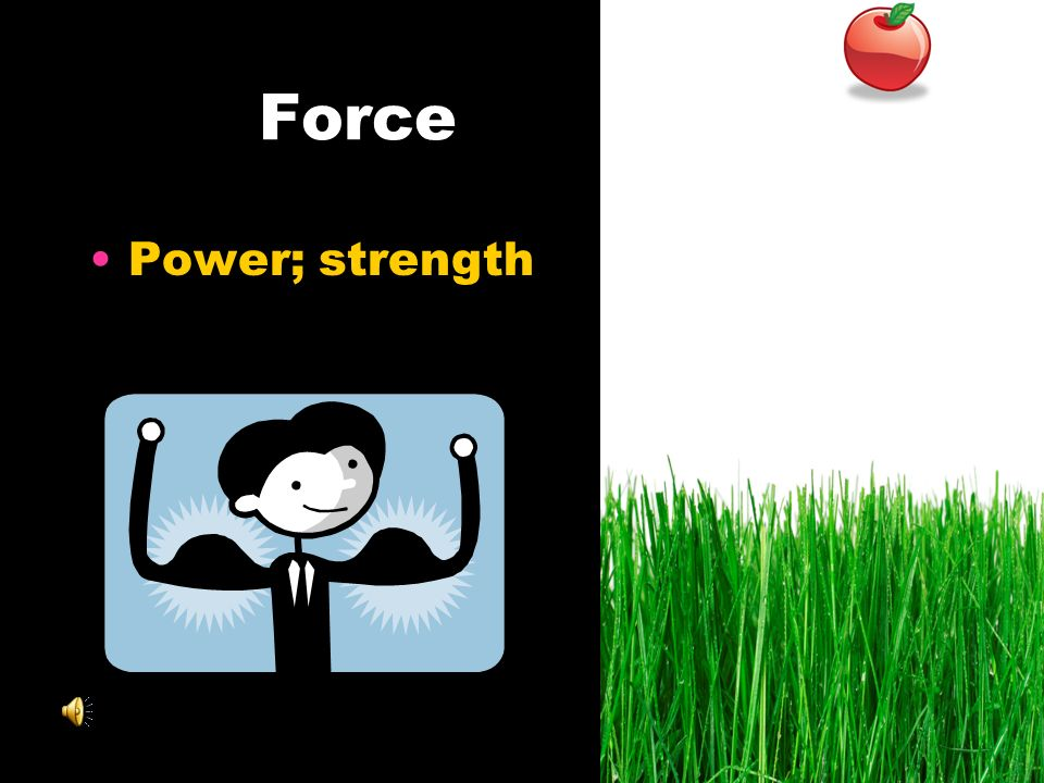 Force Power; strength