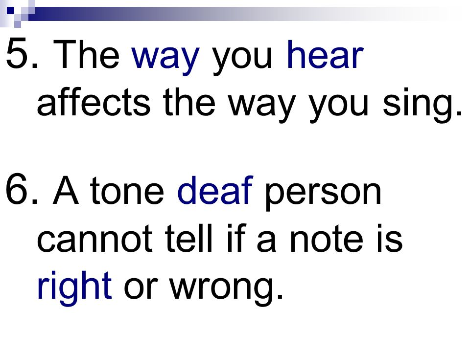 5. The way you hear affects the way you sing.