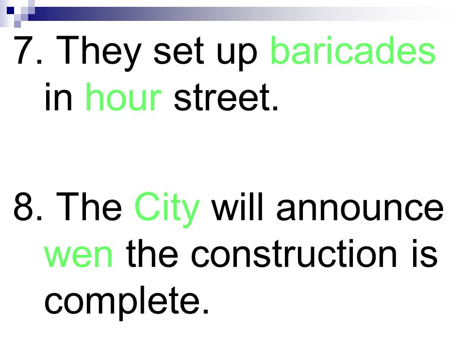7. They set up baricades in hour street.