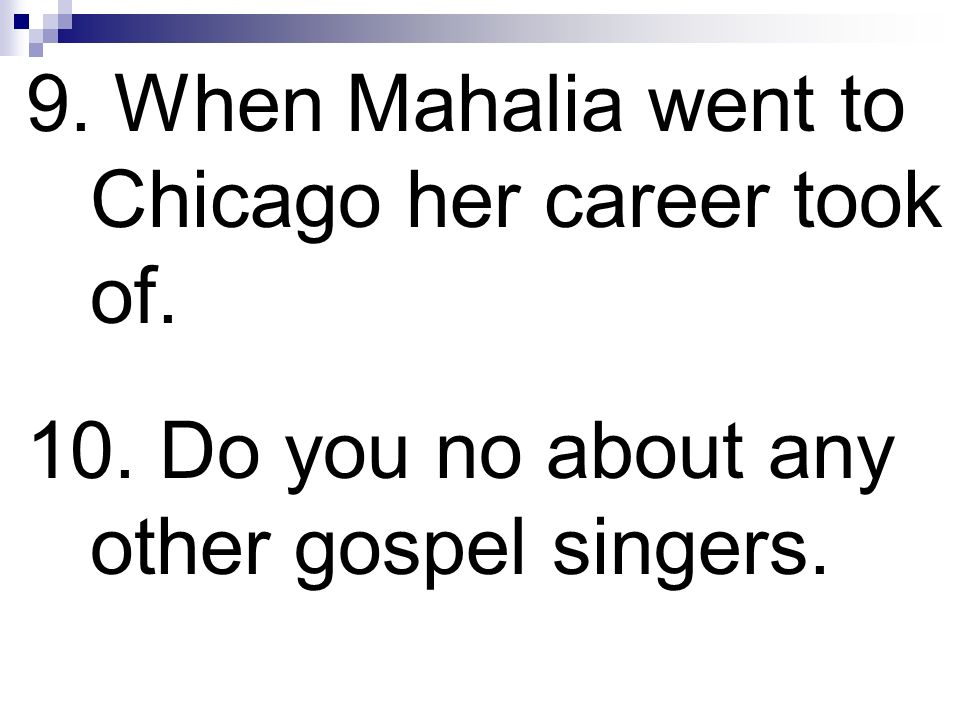 9. When Mahalia went to Chicago her career took of.