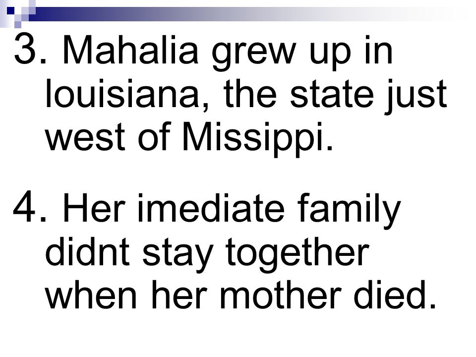 3. Mahalia grew up in louisiana, the state just west of Missippi.