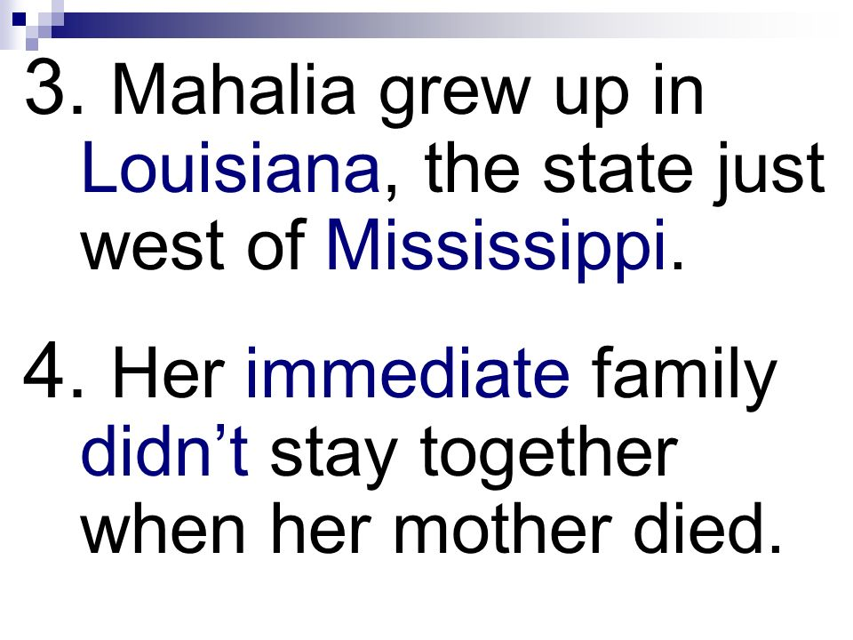 3. Mahalia grew up in Louisiana, the state just west of Mississippi.