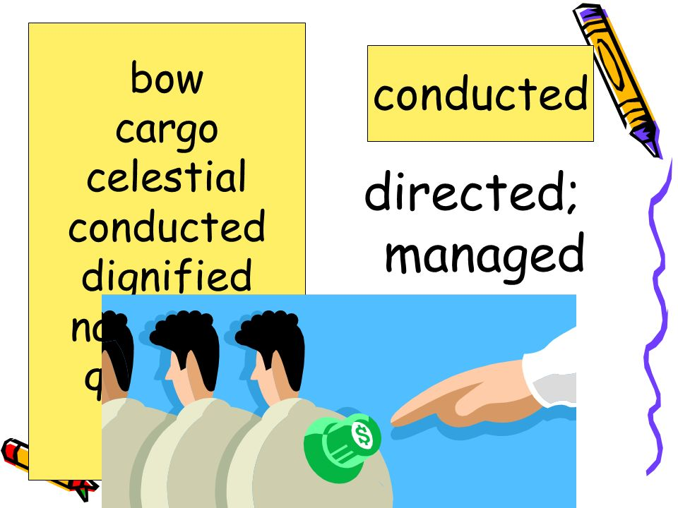 directed; managed conducted bow cargo celestial conducted dignified
