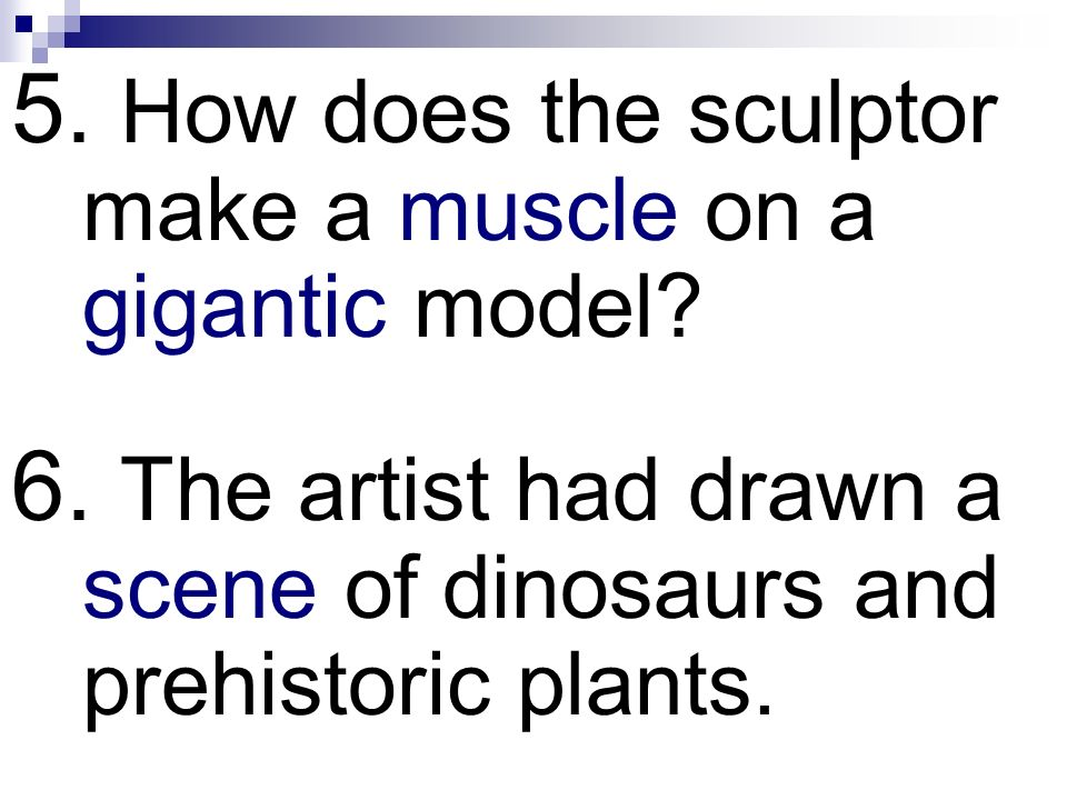 5. How does the sculptor make a muscle on a gigantic model