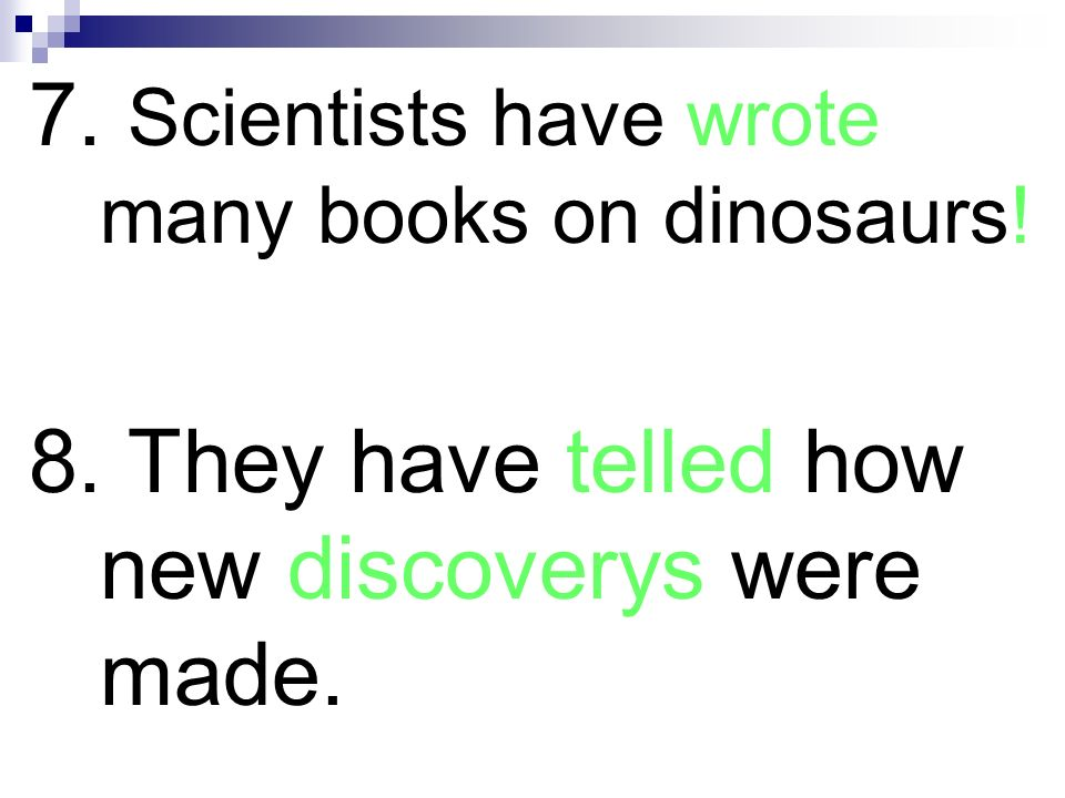 7. Scientists have wrote many books on dinosaurs!